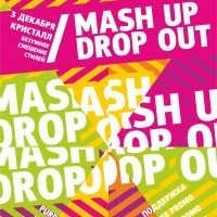Mash Up/Drop Out
